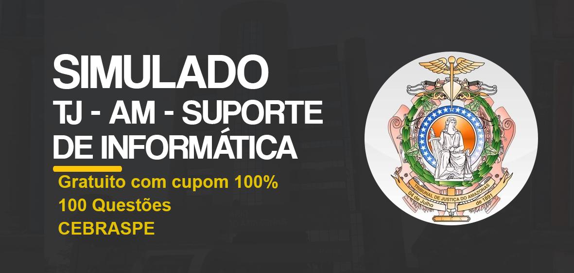 TJ AM- SUPORTE AO USUÁRIO DE INFORMÁTICA